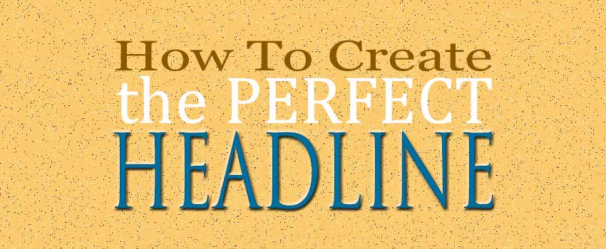 How to Create the Perfect Headline