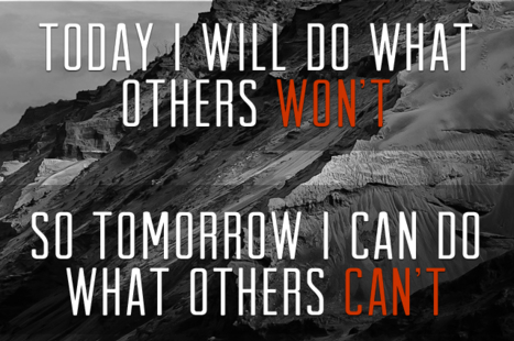 today I will do what others wont so tomorrow I can do what others cant